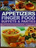 Appetizers Finger Food Buffets and Parties: How to Plan the Perfect Celebration with over 400 Inspiring Appetizers, Snacks, First Courses, Party Dishes and Desserts Bridget Jones
