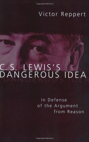 C. S. Lewis's Dangerous Idea: In Defense of the Argument from Reason: Victor Reppert: 9780830827329: Amazon.com: Books