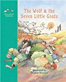 The Wolf and the Seven Little Goats: A Fairy Tale (Little Pebbles) [Hardcover] [2001] 1 Ed. Jacob Grimm, Wilhelm Grimm, Molly Stevens, Claudine Routiaux