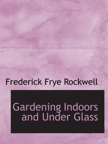 Jardinería interior y debajo del cristal: una guía práctica para la siembra, cuidado y Propag