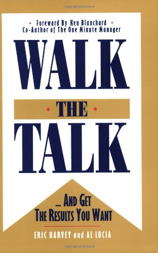 Walk The Talk...And Get The Results You Want, Eric Harvey, Al Lucia