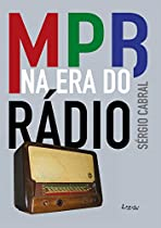 Mpb Na Era Do Rádio (portuguese Edition)