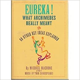 Eureka!: What Archimedes Really Meant and 80 Other Key Ideas Explained, Michael Macrone