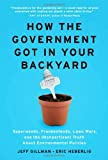 img - for How the Government Got in Your Backyard: Superweeds, Frankenfoods, Lawn Wars, and the (Nonpartisan) Truth About Environmental Policies book / textbook / text book