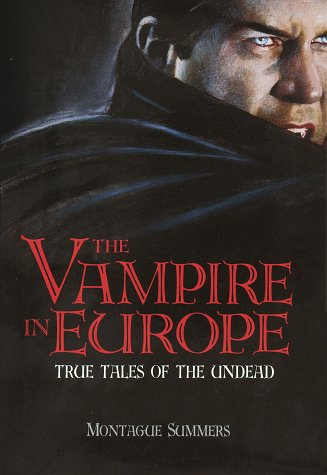 The Vampire in Europe: True Tales of the Undead