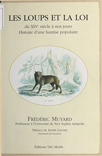 Les Loups et la loi du XIVe siècle à nos jours : Histoire d'une hantise populaire