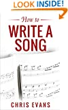 How to Write a Song: Learn the Essentials on How to Write a Song & Become an Awesome Song Writer Today (create music, music composing, write music, write lyrics)