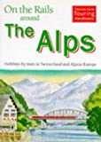 img - for On the Rails Around the Alps (Thomas Cook Touring Handbooks) book / textbook / text book