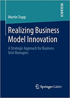 Realizing Business Model Innovation: A Strategic Approach For Business Unit Managers