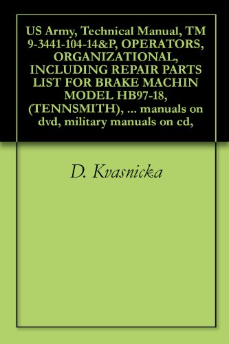 US Army, Technical Manual, TM 9-3441-104-14&P, OPERATORS, ORGANIZATIONAL, INCLUDING REPAIR PARTS LIST FOR BRAKE MACHIN MODEL HB97-18, (TENNSMITH), (NSN ... manuals on dvd, military manuals on cd,