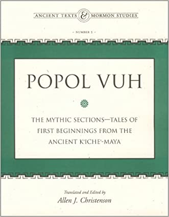 Popol Vuh: The Mythic Sections-Tales of First Beginnings from the Ancient Kiche-Maya (Ancient Texts & Mormon Studies, No. 2)