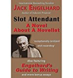 [ SLOT ATTENDANT: A NOVEL ABOUT A NOVELIST ] By Engelhard, Jack ( Author) 2013 [ Paperback ]