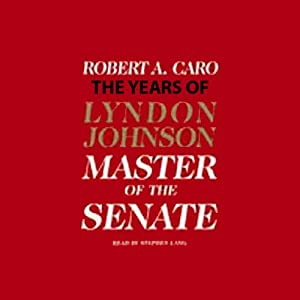 Master of the Senate: The Years of Lyndon Johnson | [Robert A. Caro]