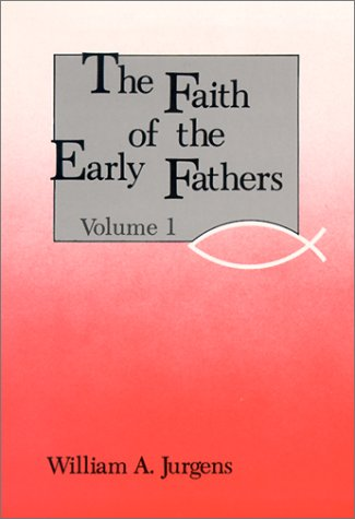 Faith of the Early Fathers, Vol. 1: William A. Jurgens: 9780814604328: Amazon.com: Books