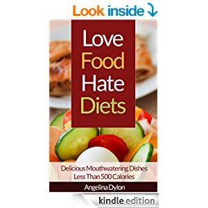 Love Food Hate Diets: Delicious Mouthwatering Meals Less Than 500 Calories