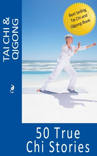 Tai Chi and Qigong: 50 True Chi Stories (Tai Chi and Qigong for Real Life)