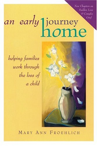 Early Journey Home : Helping Families Work Through the Loss of a Child, MARY ANN FROEHLICH