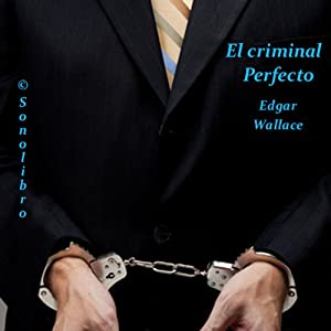 El Criminal Perfecto [The Perfect Crime] | [Edgar Wallace]