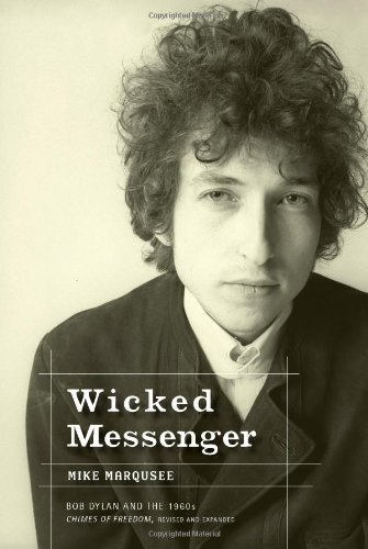 Wicked Messenger: Bob Dylan And the 1960s