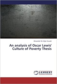 culture of poverty thesis- sociology Culture of poverty economist john kenneth galbraith (1979) claimed that the cultures of the least industrialized nations hold them back building on the ideas of.