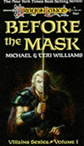 Before the Mask (Dragonlance Saga, Villains Series, Volume 1) by Michael Williams, Teri Williams and Jeff Easley