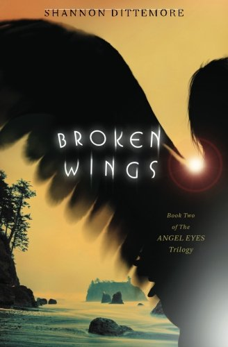Broken Wings (An Angel Eyes Novel), Dittemore, Shannon