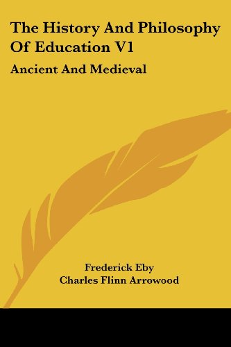 The History and Philosophy of Education V1: Ancient and Medieval