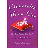 [ Cinderella Was a Liar: The Real Reason You Cant Find (or Keep) a Prince ] CINDERELLA WAS A LIAR: THE REAL REASON YOU CANT FIND (OR KEEP) A PRINCE by Della Casa, Brenda ( Author ) ON Dec - 20 - 2006 Paperback