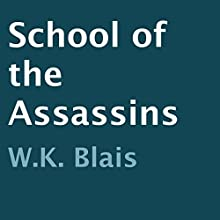 School of the Assassins (       UNABRIDGED) by W.K. Blais Narrated by Joshua Jordan