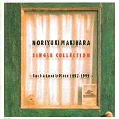 NORIYUKI MAKIHARA SINGLE COLLECTIONS〜Such a Lovely Place〜1997-1999〜(槇原敬之)