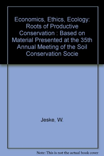 Economics, Ethics, Ecology: Roots of Productive Conservation (Based on Material Presented at the 35th Annual Meeting of
