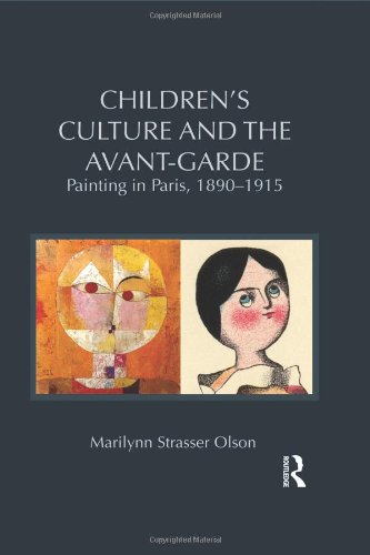 Children's Culture and the Avant-Garde: Painting in Paris, 1890-1915 (Children's Literature and Culture)