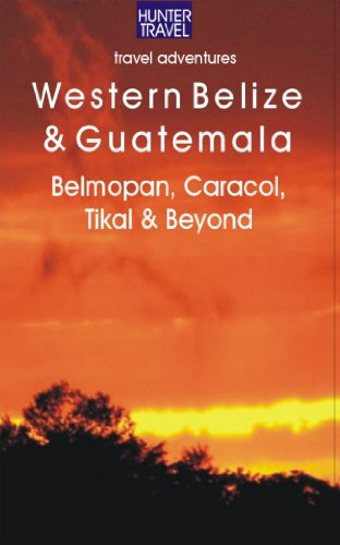 Western Belize & Guatemala: Belmopan, San Ignacio, Caracol, Tikal & Beyond (Adventure Guides)
