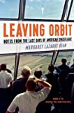 img - for Notes from the Last Days of American Spaceflight Leaving Orbit (Paperback) - Common book / textbook / text book