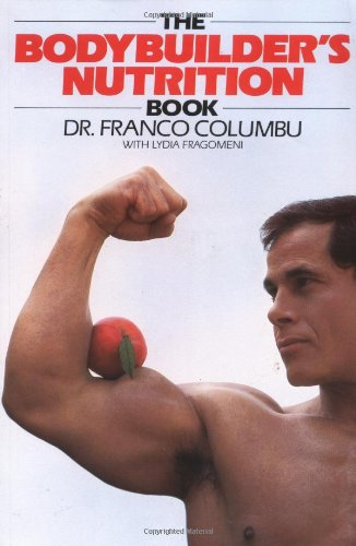 The Bodybuilder's Nutrition Book, by Franco Columbu