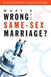 What's Wrong with Same-Sex Marriage? (1581346638) by Kennedy, D. James
