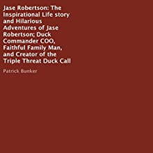 Jase Robertson: The Inspirational Life Story and Hilarious Adventures Audiobook by Patrick Bunker Narrated by Scott Clem