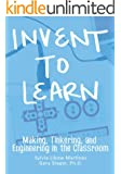 Invent To Learn: Making, Tinkering, and Engineering in the Classroom