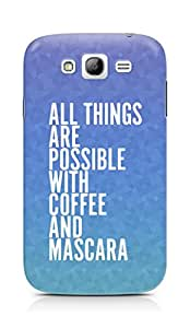 AMEZ all things are possible with coffee and mascara Back Cover For Samsung Grand Neo Plus