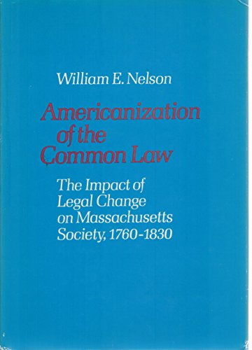 Americanization of the Common Law: The Impact of Legal Change on Massachusetts Society, 1760-1830 (Study in Legal History) PDF