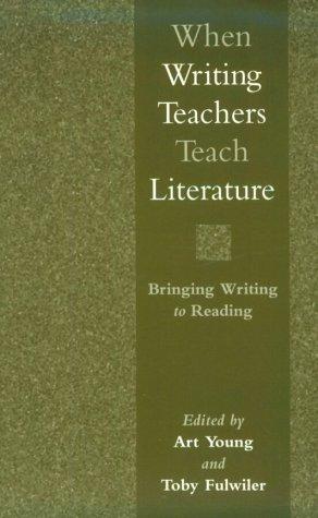 When Writing Teachers Teach Literature: Bringing Writing to Reading
