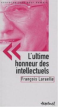 L\'ultime honneur des intellectuels par  François Laruelle