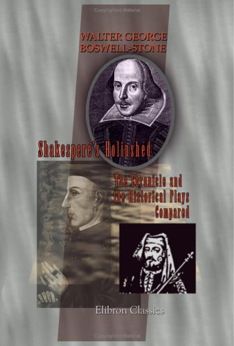 Shakespere's Holinshed: The Chronicle and the Historical Plays Compared