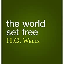 The World Set Free (       UNABRIDGED) by H. G. Wells Narrated by Eric Brooks