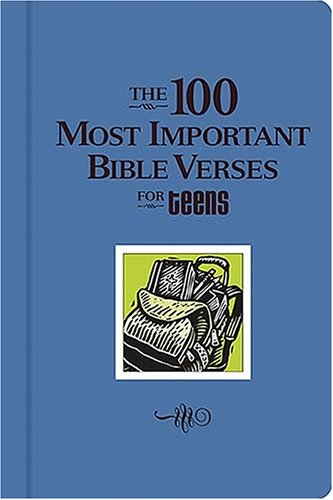 The 100 Most Important Verses for Teens (100 Most Important Bible Verses)