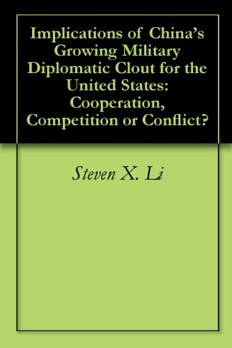 Implications of China's Growing Military Diplomatic Clout for the United States: Cooperation, Competition or Conflict? PDF