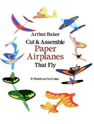 Cut & Assemble Paper Airplanes That Fly (Dover Children's Activity Books), Arthur Baker