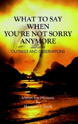 What to Say When You're not Sorry Anymore: Outtakes and Observations