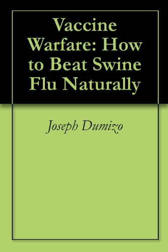 Vaccine Warfare: How To Beat Swine Flu Naturally