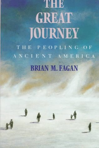The Great Journey: The Peopling of Ancient America, Brian M. Fagan